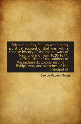 Soldiers in King Philip's war : being a critical account of that war, with a concise history ...