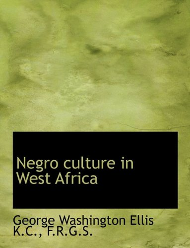 Negro Culture in West Afric by George: George Washington Ellis