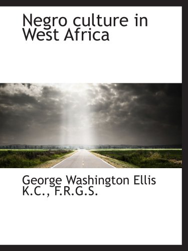 Negro culture in West Africa: George Washington Ellis