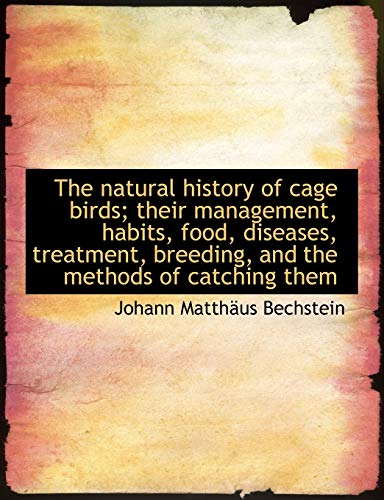9781116872392: The natural history of cage birds; their management, habits, food, diseases, treatment, breeding, an