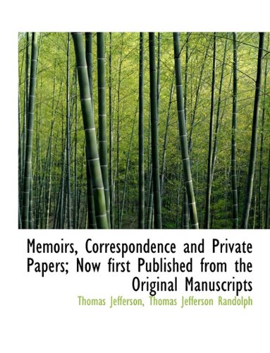 Memoirs, Correspondence and Private Papers; Now first Published from the Original Manuscripts (1116873133) by Jefferson, Thomas; Randolph, Thomas Jefferson