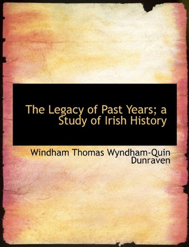9781116874877: The Legacy of Past Years; A Study of Irish History