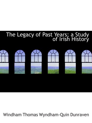 9781116874914: The Legacy of Past Years; a Study of Irish History