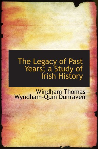 9781116874921: The Legacy of Past Years; a Study of Irish History