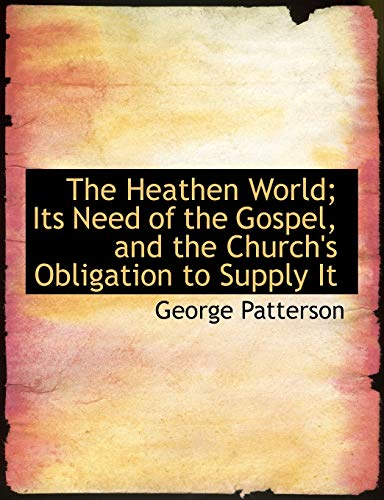 9781116877069: The Heathen World; Its Need of the Gospel, and the Church's Obligation to Supply It