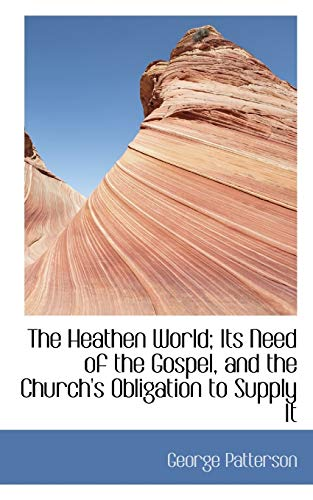 9781116877076: The Heathen World; Its Need of the Gospel, and the Church's Obligation to Supply It