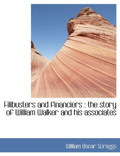 9781116878844: Filibusters and Financiers: The Story of William Walker and His Associates