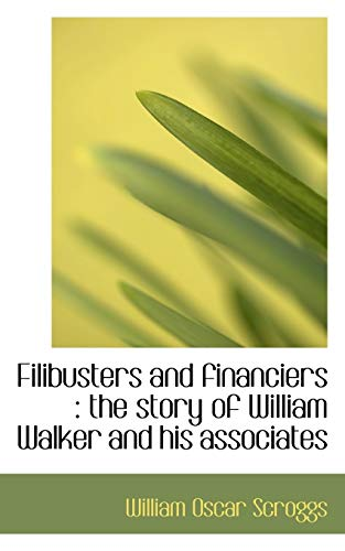 9781116878875: Filibusters and financiers: the story of William Walker and his associates