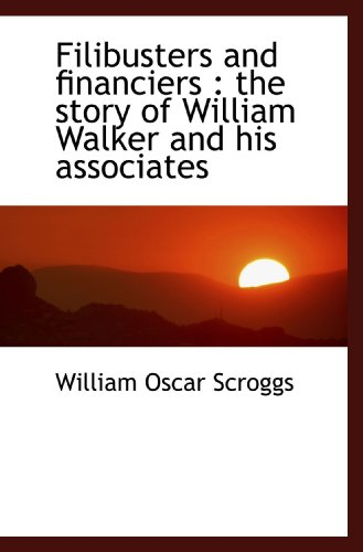 9781116878899: Filibusters and financiers : the story of William Walker and his associates