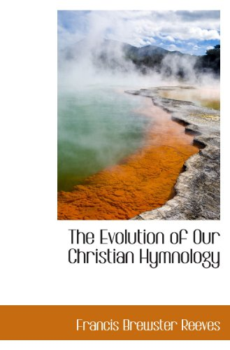 9781116879391: The Evolution of Our Christian Hymnology