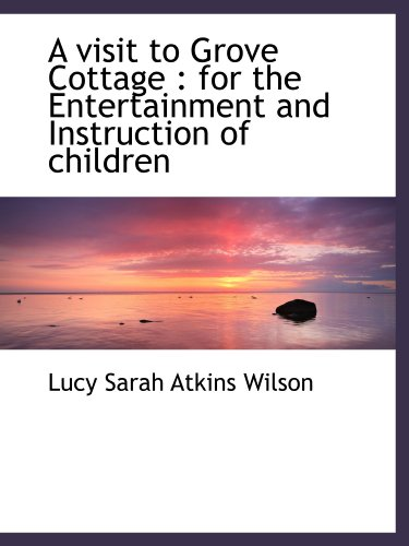 9781116886504: A visit to Grove Cottage : for the Entertainment and Instruction of children
