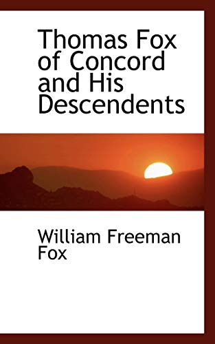 Thomas Fox of Concord and His Descendents: William Freeman Fox