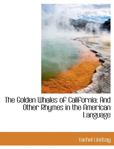 9781116889819: The Golden Whales of California: And Other Rhymes in the American Language