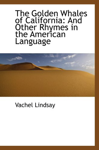 9781116889857: The Golden Whales of California: And Other Rhymes in the American Language