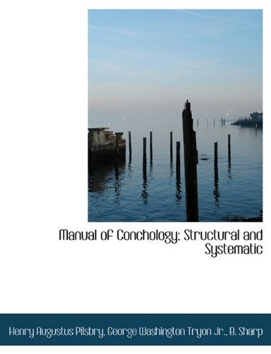 Manual of Conchology; Structural and Systematic: Henry Augustus Pilsbry