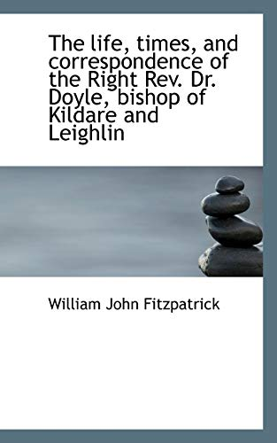 The Life, Times, and Correspondence of the: William John Fitzpatrick