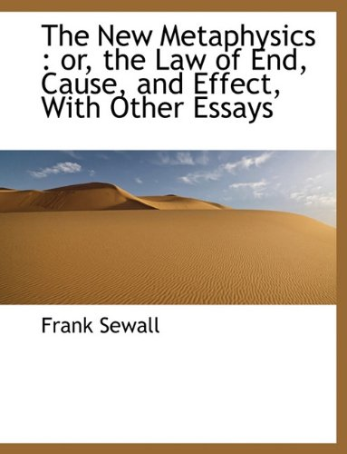 The New Metaphysics, or The Law of End, Cause, and Effect: Sewall, Frank