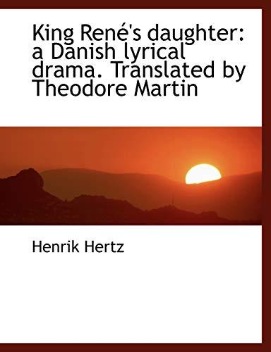 King René's daughter: a Danish lyrical drama.: Hertz, Henrik