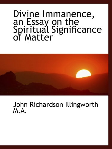 9781116907025: Divine Immanence, an Essay on the Spiritual Significance of Matter