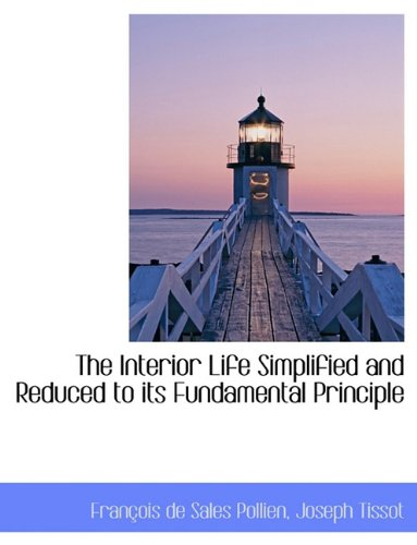9781116907766: The Interior Life Simplified and Reduced to Its Fundamental Principle