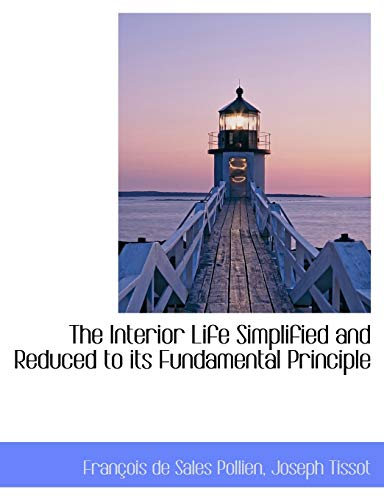 9781116907780: The Interior Life Simplified and Reduced to Its Fundamental Principle