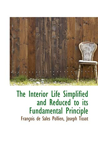 9781116907797: The Interior Life Simplified and Reduced to its Fundamental Principle