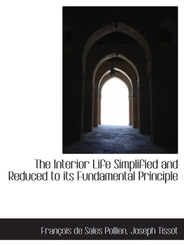 9781116907803: The Interior Life Simplified and Reduced to its Fundamental Principle