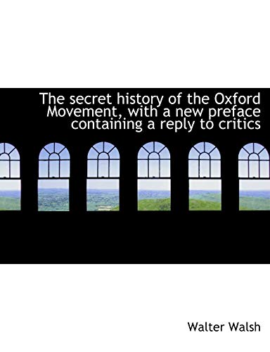 9781116908121: The secret history of the Oxford Movement, with a new preface containing a reply to critics