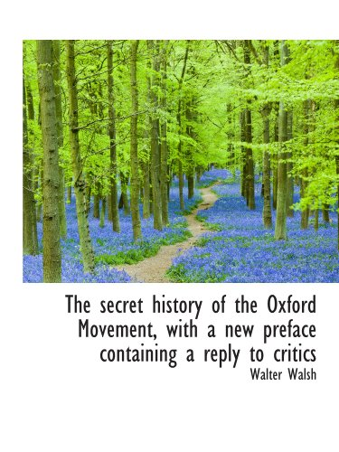 9781116908145: The secret history of the Oxford Movement, with a new preface containing a reply to critics