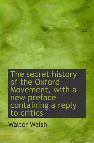 9781116908152: The secret history of the Oxford Movement, with a new preface containing a reply to critics