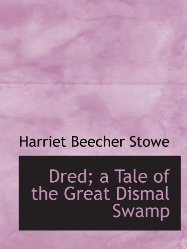 Dred; a Tale of the Great Dismal Swamp: Stowe, Harriet Beecher