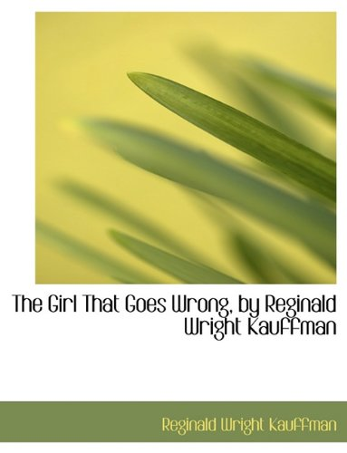 9781116921298: The Girl That Goes Wrong, by Reginald Wright Kauffman