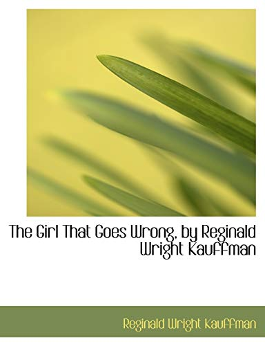 9781116921311: The Girl That Goes Wrong, by Reginald Wright Kauffman