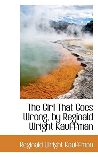 9781116921328: The Girl That Goes Wrong, by Reginald Wright Kauffman