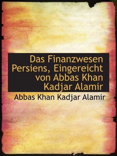 9781116921595: Das Finanzwesen Persiens, Eingereicht von Abbas Khan Kadjar Alamir