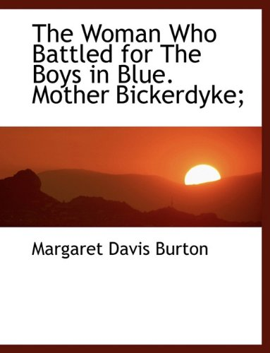 9781116922172: The Woman Who Battled for the Boys in Blue. Mother Bickerdyke;