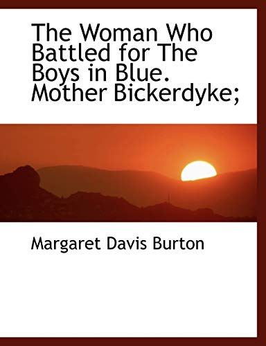 9781116922196: The Woman Who Battled for The Boys in Blue. Mother Bickerdyke;