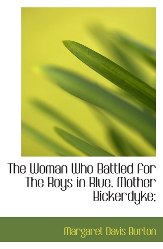 9781116922226: The Woman Who Battled for The Boys in Blue. Mother Bickerdyke;