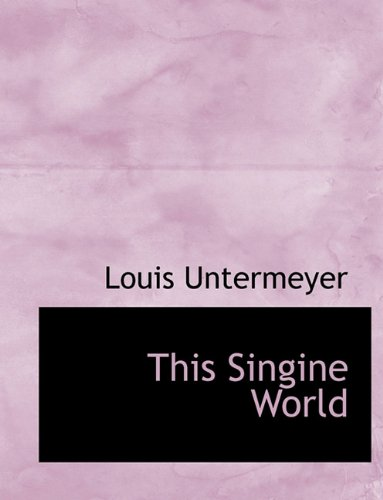 This Singine World (1116924226) by Louis Untermeyer