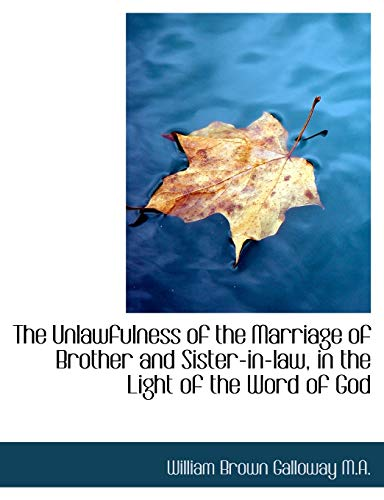 9781116925722: The Unlawfulness of the Marriage of Brother and Sister-In-Law, in the Light of the Word of God
