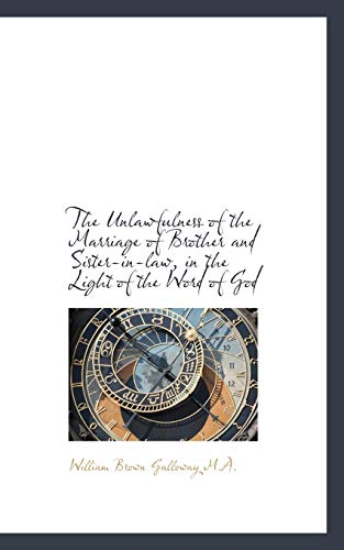 9781116925739: The Unlawfulness of the Marriage of Brother and Sister-In-Law, in the Light of the Word of God