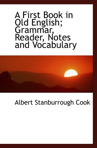 9781116927474: A First Book in Old English; Grammar, Reader, Notes and Vocabulary
