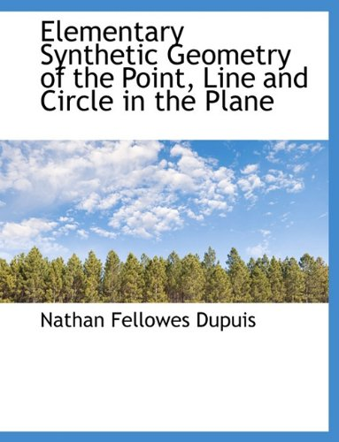 9781116927559: Elementary Synthetic Geometry of the Point, Line and Circle in the Plane