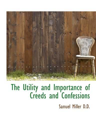 9781116932638: The Utility and Importance of Creeds and Confessions