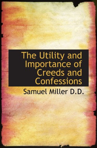 9781116932676: The Utility and Importance of Creeds and Confessions