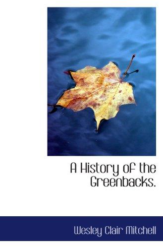 9781116934892: A History of the Greenbacks.