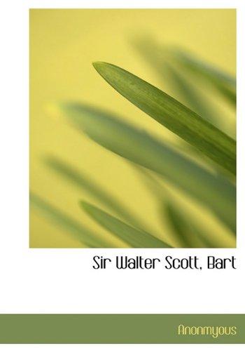 Sir Walter Scott, Bart: Anonmyous