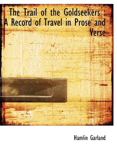 9781116955965: The Trail of the Goldseekers: A Record of Travel in Prose and Verse