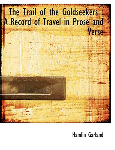 9781116955972: The Trail of the Goldseekers: A Record of Travel in Prose and Verse