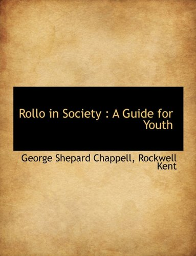 Rollo in Society: A Guide for Youth (9781116959291) by George Shepard Chappell; Rockwell Kent
